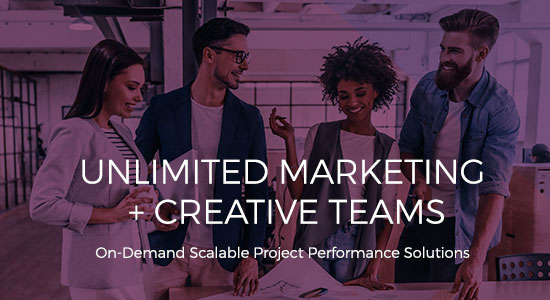 Unlimited Marketing and Creative Teams. On-Demand Scalable Project Performace Solutions
